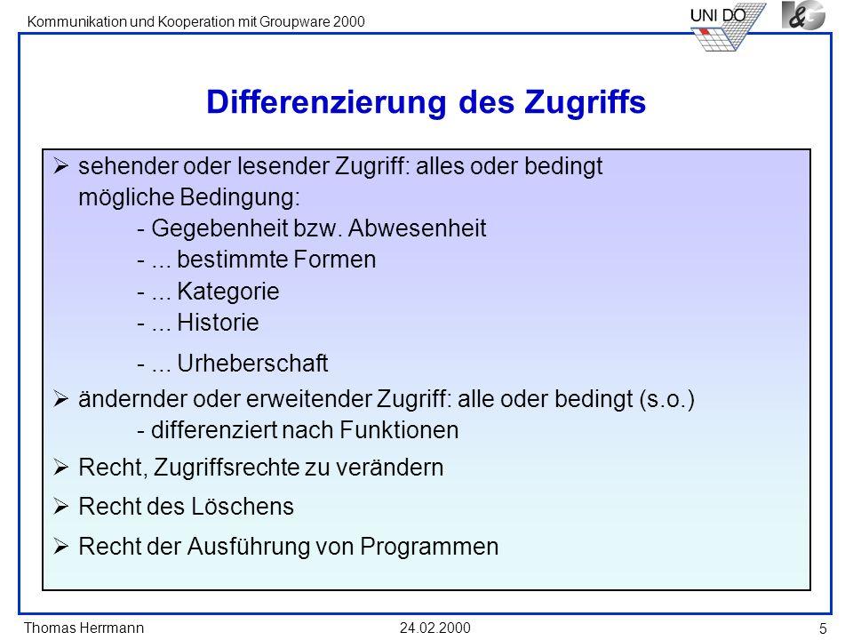 Thomas Herrmann Kommunikation und Kooperation mit Groupware 2000 24.02.2000 6 Differenzierter Zugriff