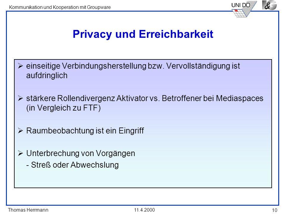 Thomas Herrmann Kommunikation und Kooperation mit Groupware 11.4.2000 10 Privacy und Erreichbarkeit einseitige Verbindungsherstellung bzw. Vervollstän