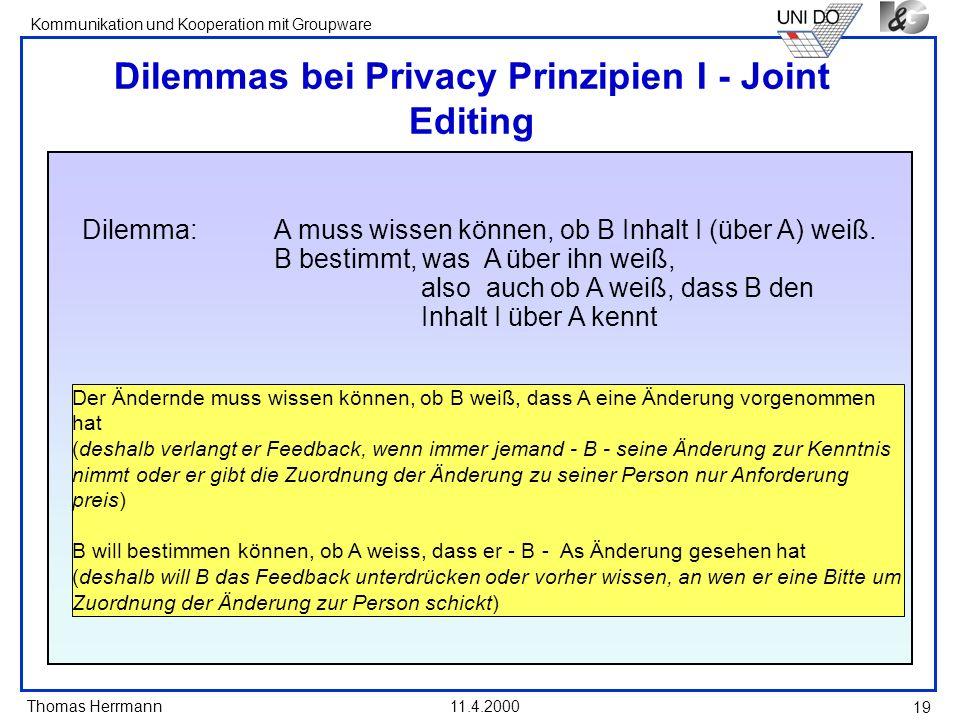 Thomas Herrmann Kommunikation und Kooperation mit Groupware 11.4.2000 19 Dilemmas bei Privacy Prinzipien I - Joint Editing Dilemma: A muss wissen könn