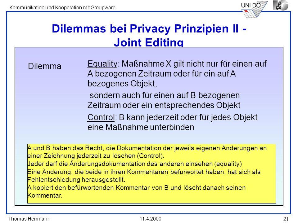 Thomas Herrmann Kommunikation und Kooperation mit Groupware 11.4.2000 21 Dilemmas bei Privacy Prinzipien II - Joint Editing Equality: Maßnahme X gilt