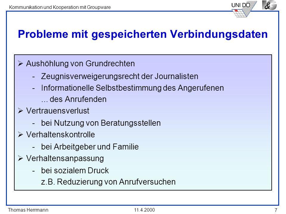 Thomas Herrmann Kommunikation und Kooperation mit Groupware 11.4.2000 7 Probleme mit gespeicherten Verbindungsdaten Aushöhlung von Grundrechten -Zeugn