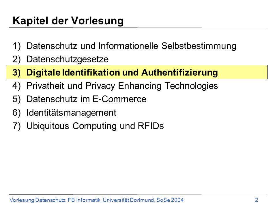 Vorlesung Datenschutz, FB Informatik, Universität Dortmund, SoSe 2004 2 Kapitel der Vorlesung 1)Datenschutz und Informationelle Selbstbestimmung 2)Dat