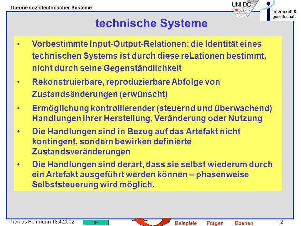 12 Thomas Herrmann 18.4.2002 Theorie soziotechnischer Systeme informatik & gesellschaft BeispieleFragenEbenen technische Systeme Vorbestimmte Input-Ou