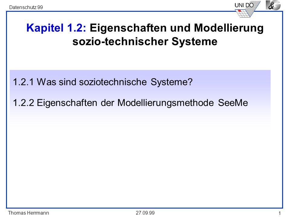 Thomas Herrmann Datenschutz 99 27.09.99 2 Soziotechnische Systeme Soziotechnische Systeme kombinieren menschlicher Akteure in sozialen Systemen mit technischen Systemen.