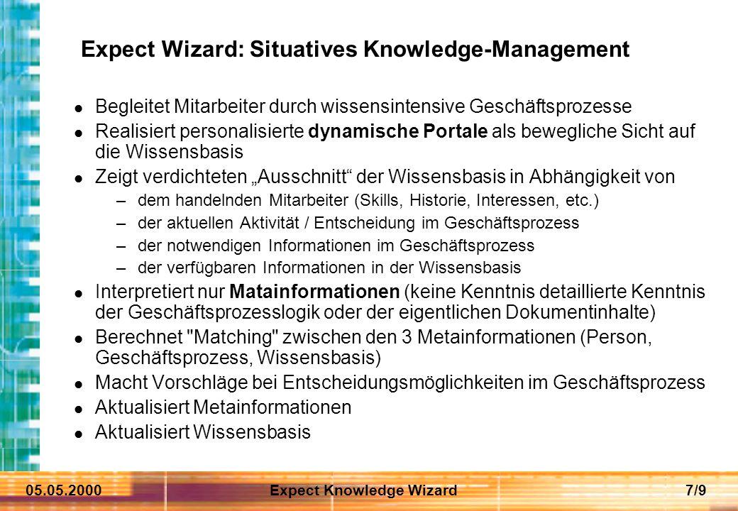 05.05.2000Expect Knowledge Wizard8/9 Expect Wizard: Preview Hyperlinks auf relevante Dokumente in der Wissensbasis (erweiterbar, priorisierbar) ZurückVor Hinweistext zur aktuellen Handlung / Entscheidung im Geschäftsprozess (personalisiert bzgl.