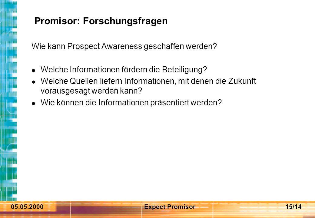 05.05.2000Expect Promisor15/14 Promisor: Forschungsfragen Wie kann Prospect Awareness geschaffen werden? Welche Informationen fördern die Beteiligung?