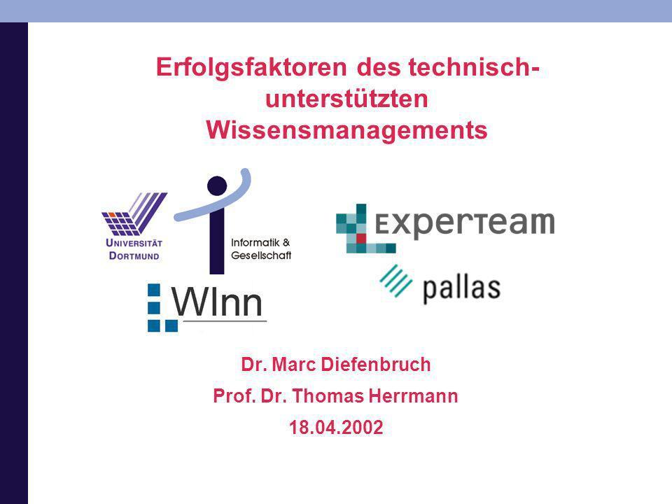 Erfolgsfaktoren des technisch- unterstützten Wissensmanagements Dr. Marc Diefenbruch Prof. Dr. Thomas Herrmann 18.04.2002