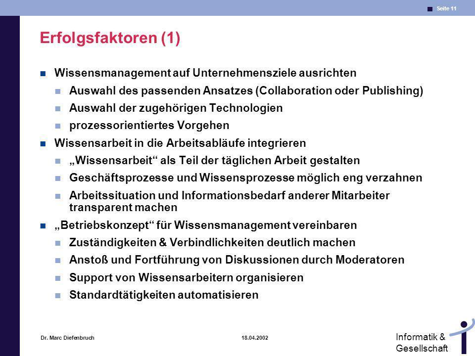 Seite 11 Informatik & Gesellschaft Dr. Marc Diefenbruch 18.04.2002 Erfolgsfaktoren (1) Wissensmanagement auf Unternehmensziele ausrichten Auswahl des