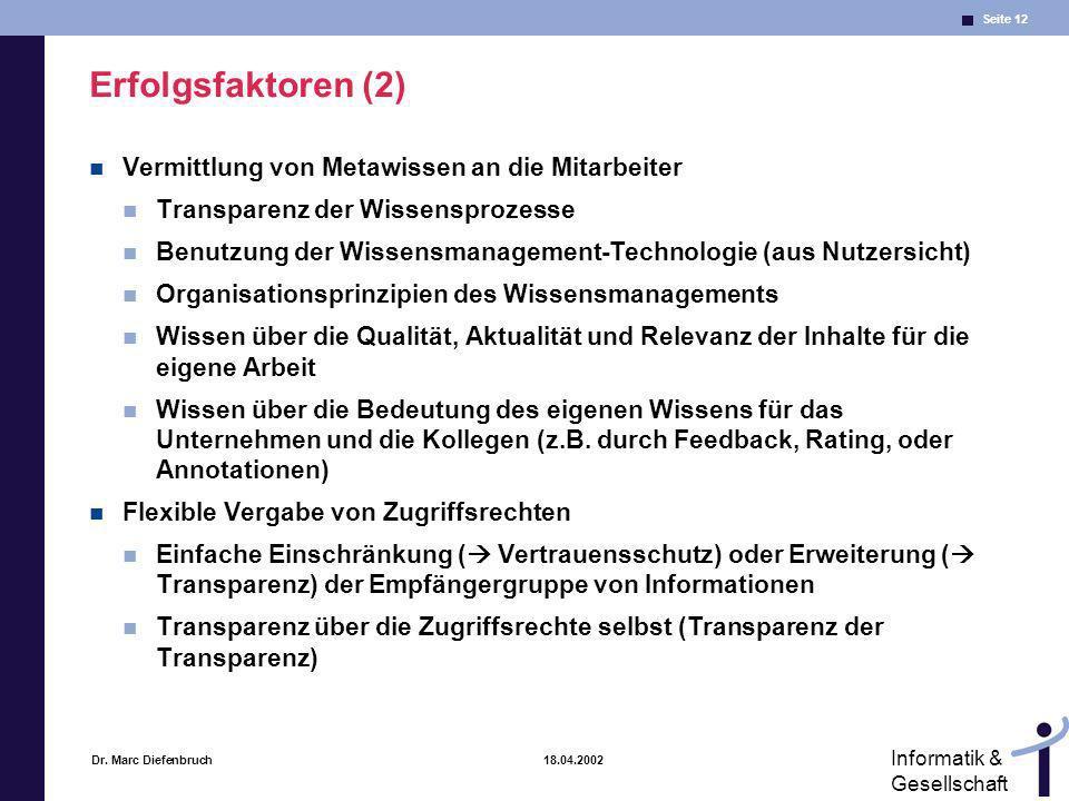 Seite 12 Informatik & Gesellschaft Dr. Marc Diefenbruch 18.04.2002 Erfolgsfaktoren (2) Vermittlung von Metawissen an die Mitarbeiter Transparenz der W