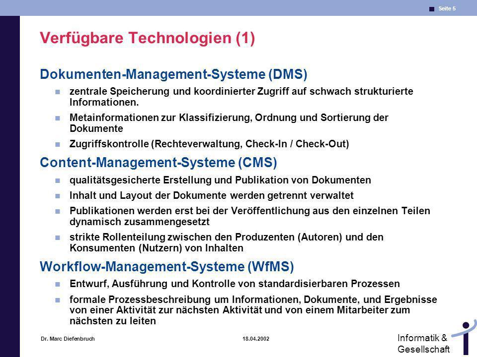 Seite 5 Informatik & Gesellschaft Dr. Marc Diefenbruch 18.04.2002 Verfügbare Technologien (1) Dokumenten-Management-Systeme (DMS) zentrale Speicherung