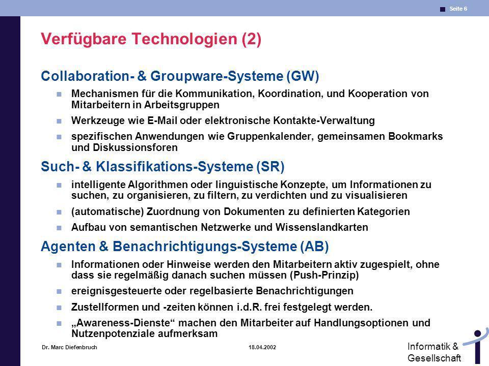 Seite 6 Informatik & Gesellschaft Dr. Marc Diefenbruch 18.04.2002 Verfügbare Technologien (2) Collaboration- & Groupware-Systeme (GW) Mechanismen für