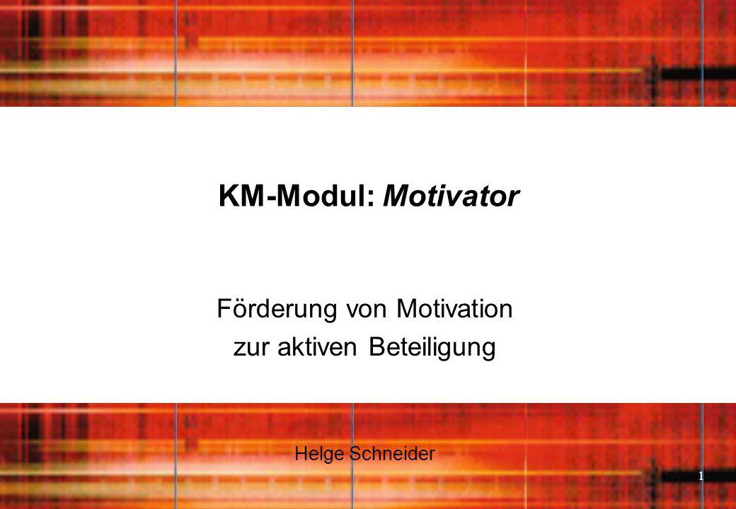 1 KM-Modul: Motivator Förderung von Motivation zur aktiven Beteiligung Helge Schneider