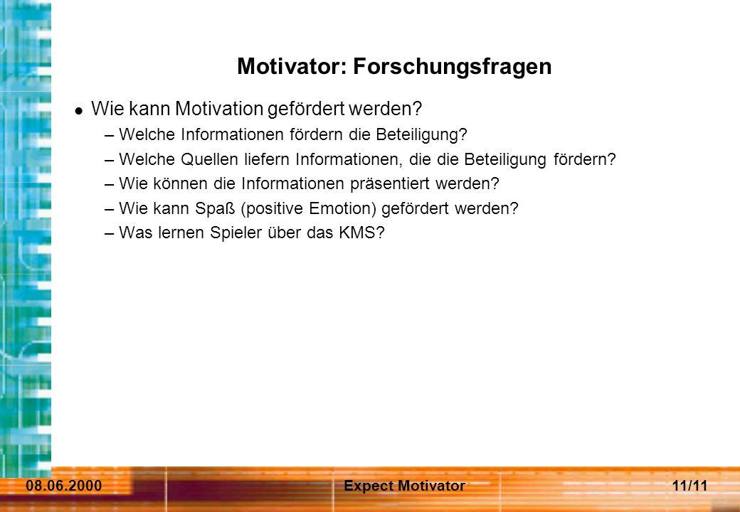 08.06.2000Expect Motivator11/11 Motivator: Forschungsfragen Wie kann Motivation gefördert werden.