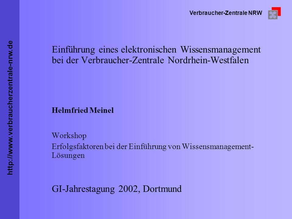 http://www.verbraucherzentrale-nrw.de Verbraucher-Zentrale NRW Einführung eines elektronischen Wissensmanagement bei der Verbraucher-Zentrale Nordrhei