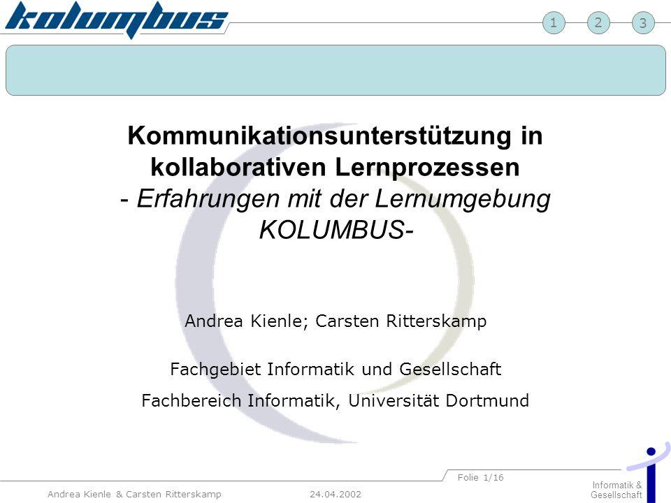 23 24.04.2002 Informatik & Gesellschaft 1 Andrea Kienle & Carsten Ritterskamp Folie 1/16 Kommunikationsunterstützung in kollaborativen Lernprozessen -
