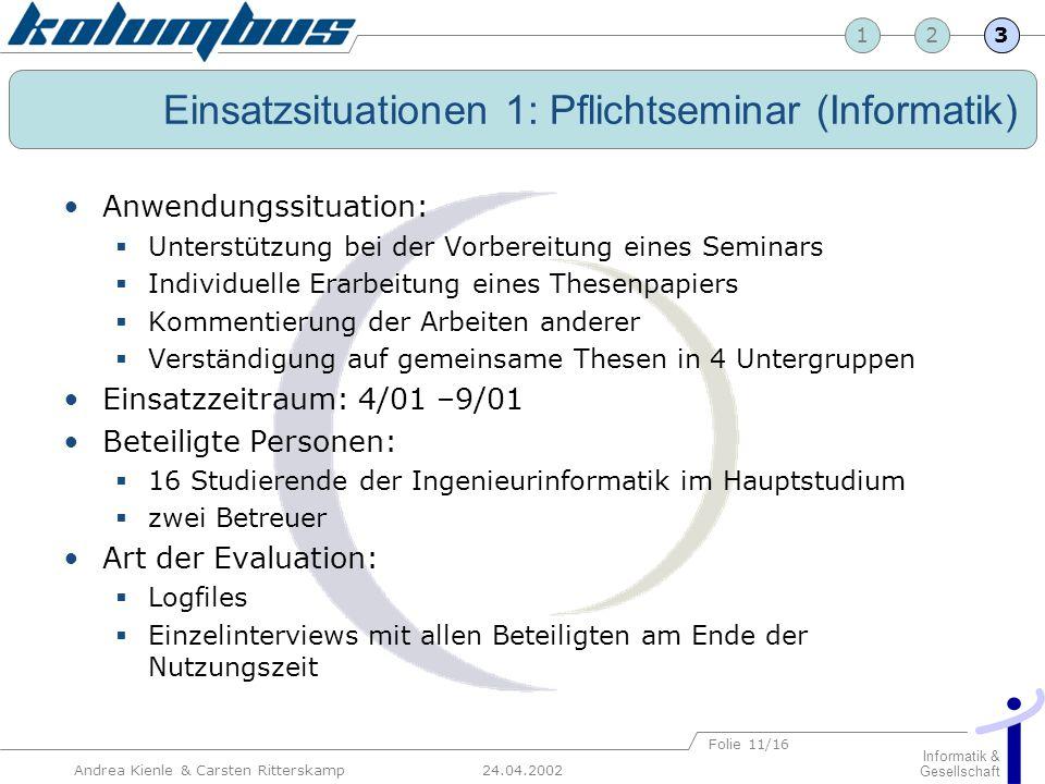 23 24.04.2002 Informatik & Gesellschaft 1 Andrea Kienle & Carsten Ritterskamp Folie 11/16 Einsatzsituationen 1: Pflichtseminar (Informatik) Anwendungs