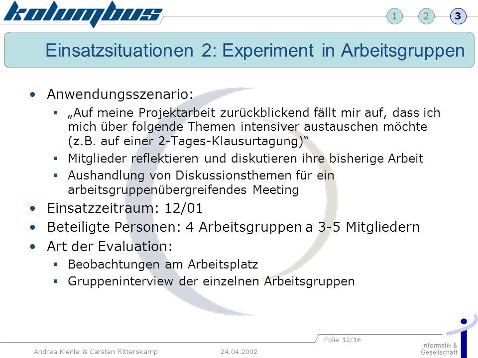 23 24.04.2002 Informatik & Gesellschaft 1 Andrea Kienle & Carsten Ritterskamp Folie 12/16 Einsatzsituationen 2: Experiment in Arbeitsgruppen Anwendung