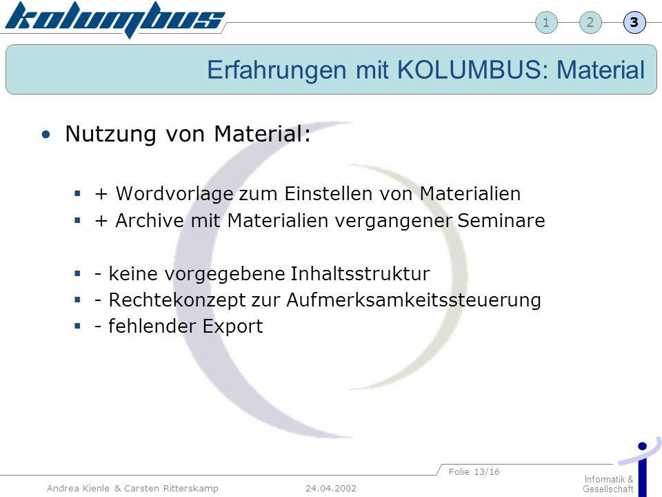 23 24.04.2002 Informatik & Gesellschaft 1 Andrea Kienle & Carsten Ritterskamp Folie 13/16 Erfahrungen mit KOLUMBUS: Material Nutzung von Material: + W