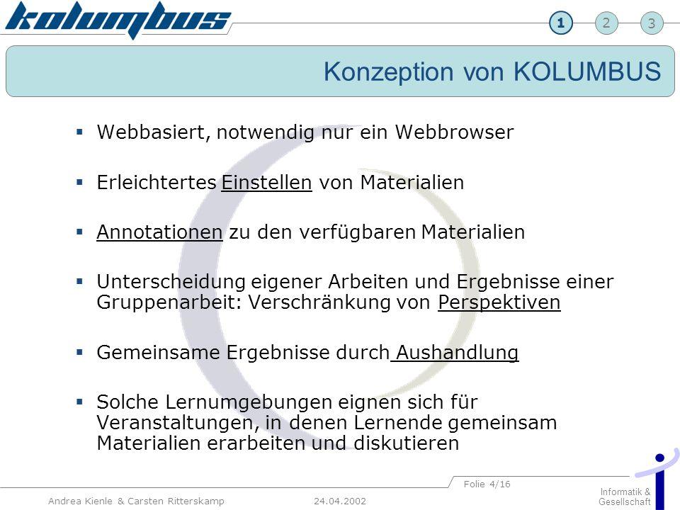 23 24.04.2002 Informatik & Gesellschaft 1 Andrea Kienle & Carsten Ritterskamp Folie 4/16 Konzeption von KOLUMBUS Webbasiert, notwendig nur ein Webbrow