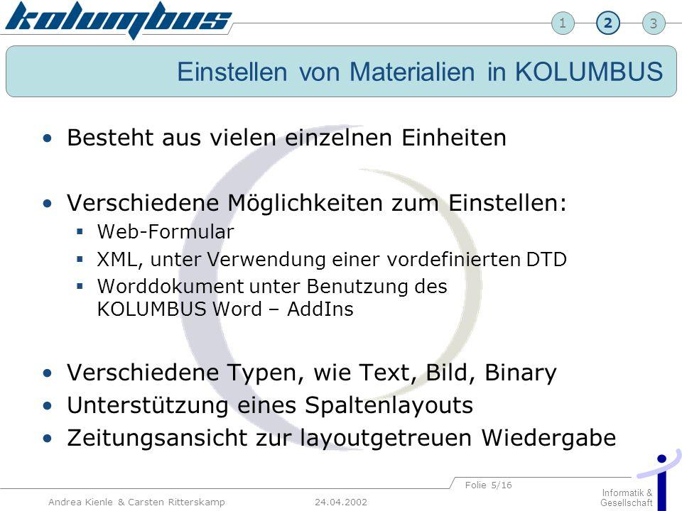 23 24.04.2002 Informatik & Gesellschaft 1 Andrea Kienle & Carsten Ritterskamp Folie 5/16 Einstellen von Materialien in KOLUMBUS Besteht aus vielen ein