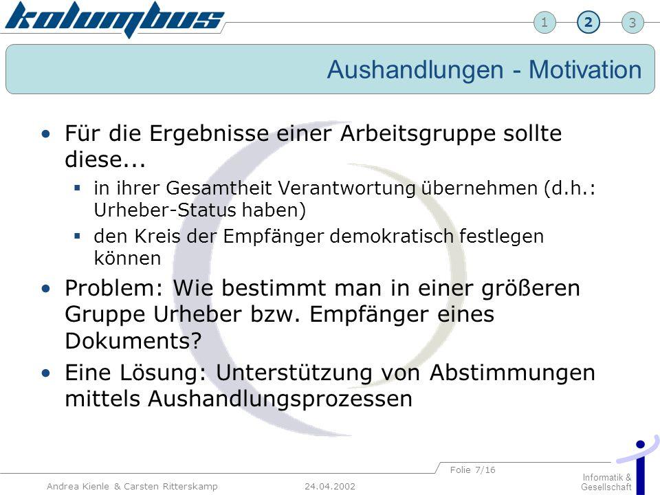 23 24.04.2002 Informatik & Gesellschaft 1 Andrea Kienle & Carsten Ritterskamp Folie 7/16 Aushandlungen - Motivation Für die Ergebnisse einer Arbeitsgr