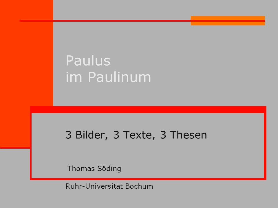Paulus im Paulinum 3 Bilder, 3 Texte, 3 Thesen Thomas Söding Ruhr-Universität Bochum