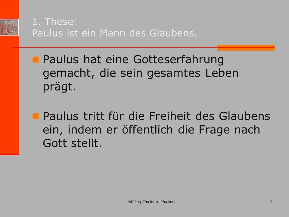 Söding, Paulus im Paulinum3 1. These: Paulus ist ein Mann des Glaubens.