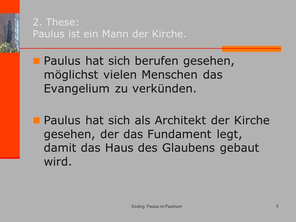 Söding, Paulus im Paulinum5 2. These: Paulus ist ein Mann der Kirche.