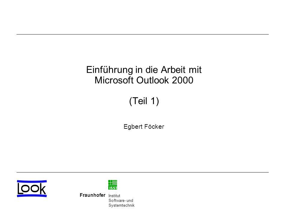 ISST Fraunhofer Institut Software- und Systemtechnik Einführung in die Arbeit mit Microsoft Outlook 2000 (Teil 1) Egbert Föcker