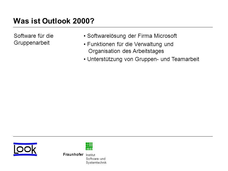 ISST Fraunhofer Institut Software- und Systemtechnik Was ist Outlook 2000? Software für die Gruppenarbeit Softwarelösung der Firma Microsoft Funktione