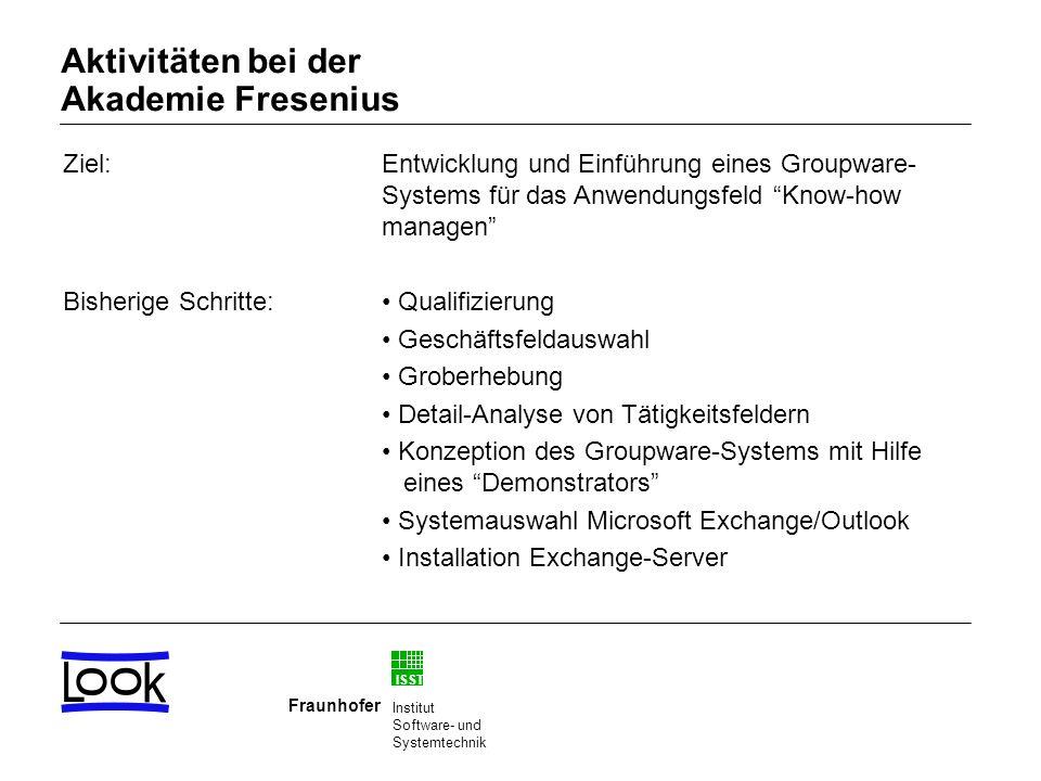 ISST Fraunhofer Institut Software- und Systemtechnik Aktivitäten bei der Akademie Fresenius Ziel: Bisherige Schritte: Entwicklung und Einführung eines