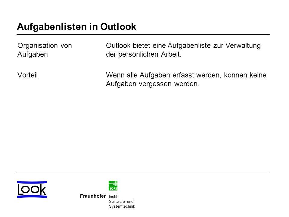 ISST Fraunhofer Institut Software- und Systemtechnik Aufgabenlisten in Outlook Organisation von Aufgaben Vorteil Outlook bietet eine Aufgabenliste zur