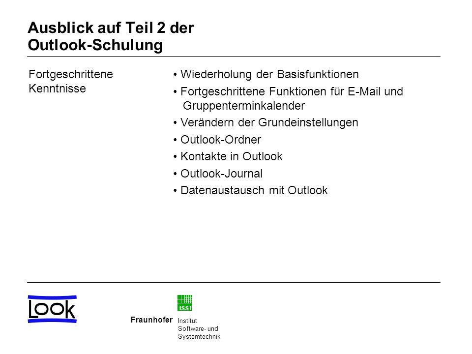 ISST Fraunhofer Institut Software- und Systemtechnik Ausblick auf Teil 2 der Outlook-Schulung Fortgeschrittene Kenntnisse Wiederholung der Basisfunkti