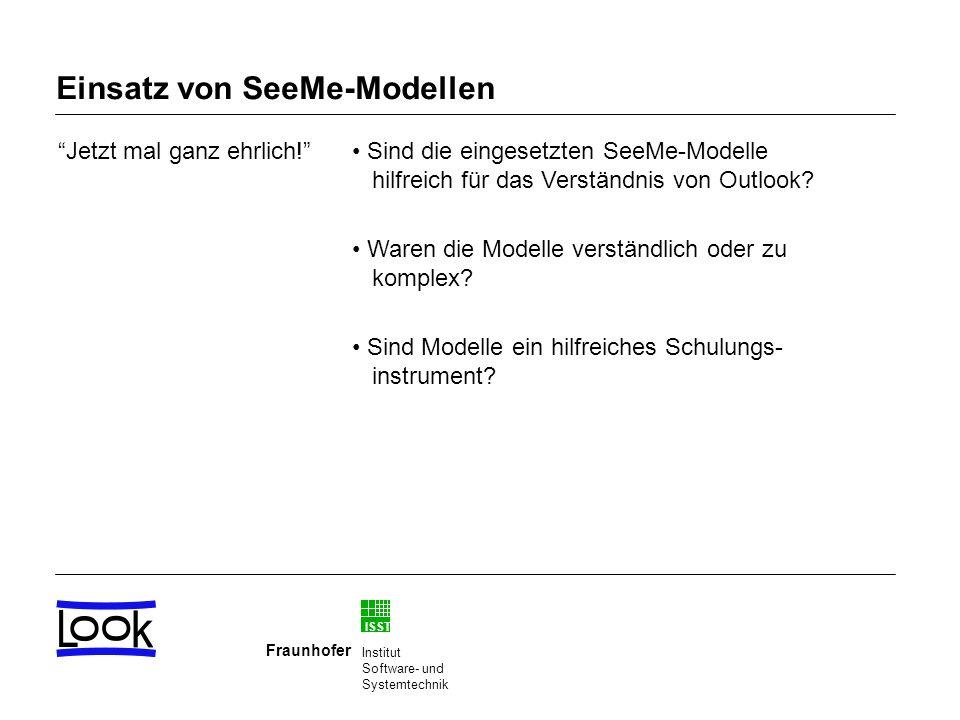 ISST Fraunhofer Institut Software- und Systemtechnik Einsatz von SeeMe-Modellen Jetzt mal ganz ehrlich! Sind die eingesetzten SeeMe-Modelle hilfreich