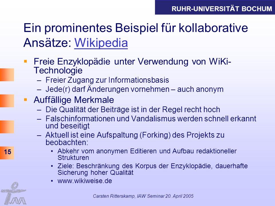 RUHR-UNIVERSITÄT BOCHUM 15 Carsten Ritterskamp, IAW Seminar 20. April 2005 Ein prominentes Beispiel für kollaborative Ansätze: WikipediaWikipedia Frei