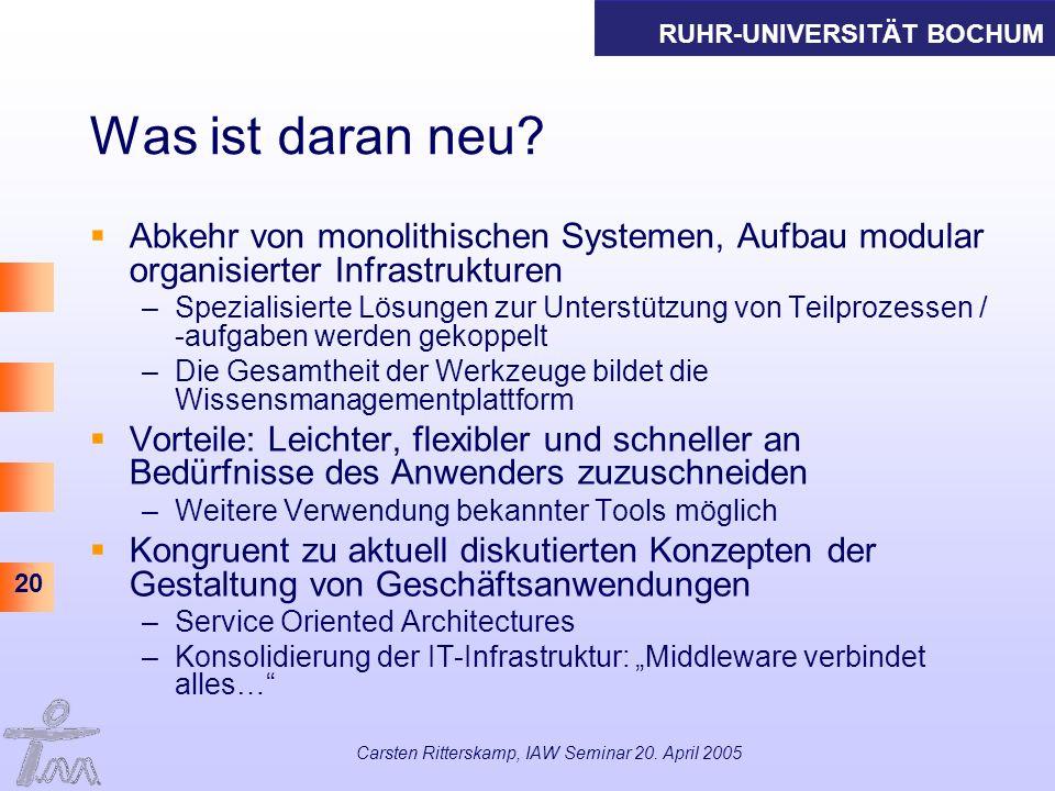 RUHR-UNIVERSITÄT BOCHUM 20 Carsten Ritterskamp, IAW Seminar 20. April 2005 Was ist daran neu? Abkehr von monolithischen Systemen, Aufbau modular organ
