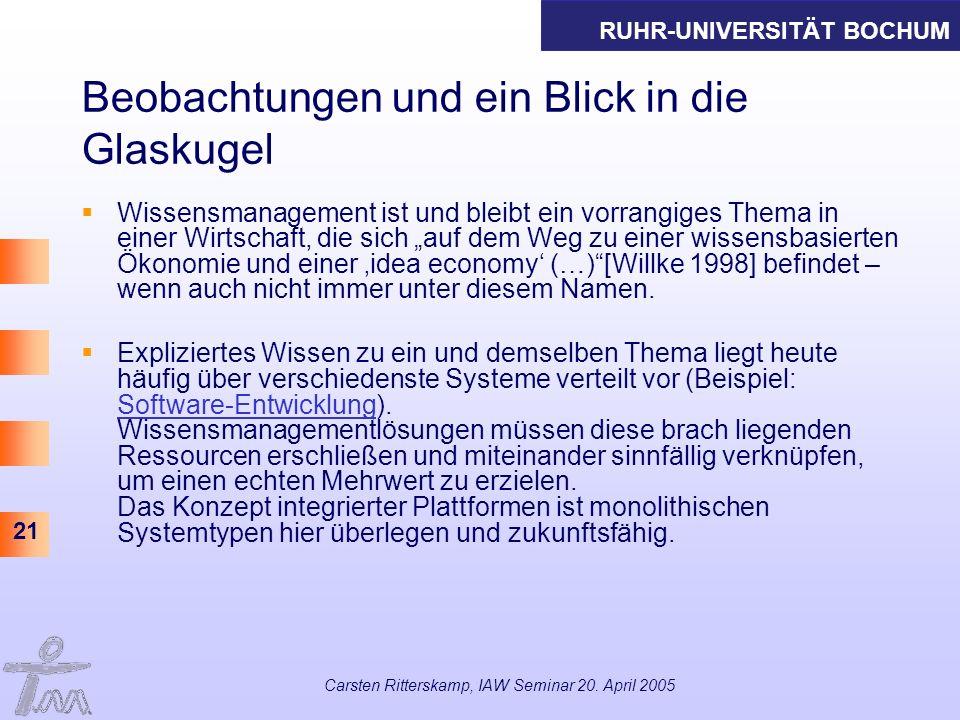 RUHR-UNIVERSITÄT BOCHUM 21 Carsten Ritterskamp, IAW Seminar 20. April 2005 Beobachtungen und ein Blick in die Glaskugel Wissensmanagement ist und blei