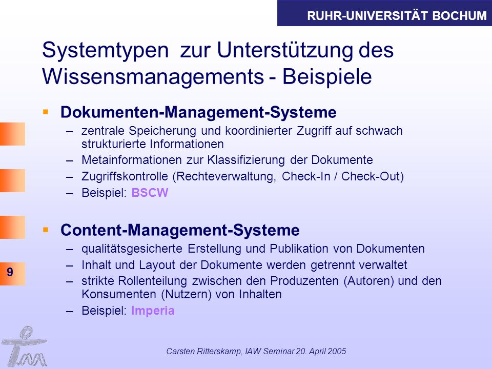 RUHR-UNIVERSITÄT BOCHUM 9 Carsten Ritterskamp, IAW Seminar 20. April 2005 Systemtypen zur Unterstützung des Wissensmanagements - Beispiele Dokumenten-