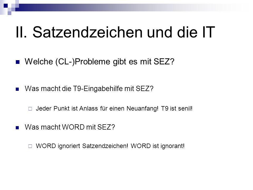 II. Satzendzeichen und die IT Welche (CL-)Probleme gibt es mit SEZ? Was macht die T9-Eingabehilfe mit SEZ? Jeder Punkt ist Anlass für einen Neuanfang!