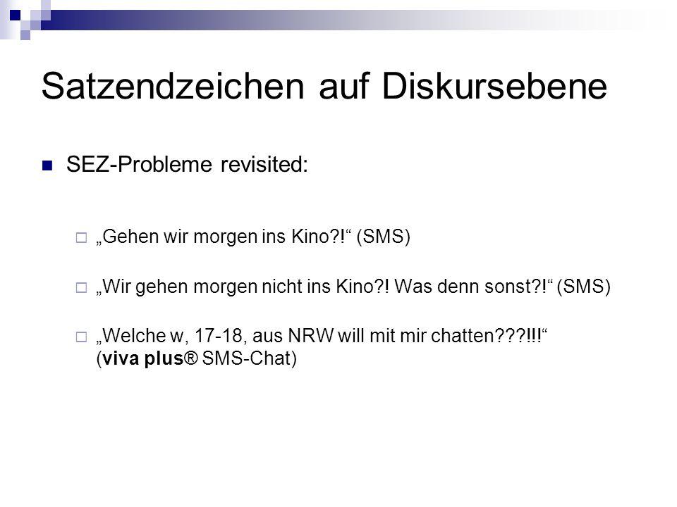 SEZ-Probleme revisited: Gehen wir morgen ins Kino?! (SMS) Wir gehen morgen nicht ins Kino?! Was denn sonst?! (SMS) Welche w, 17-18, aus NRW will mit m