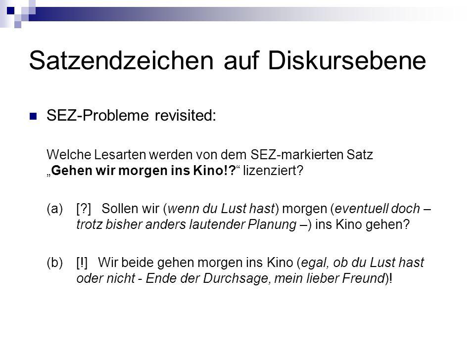 Satzendzeichen auf Diskursebene SEZ-Probleme revisited: Welche Lesarten werden von dem SEZ-markierten SatzGehen wir morgen ins Kino!.