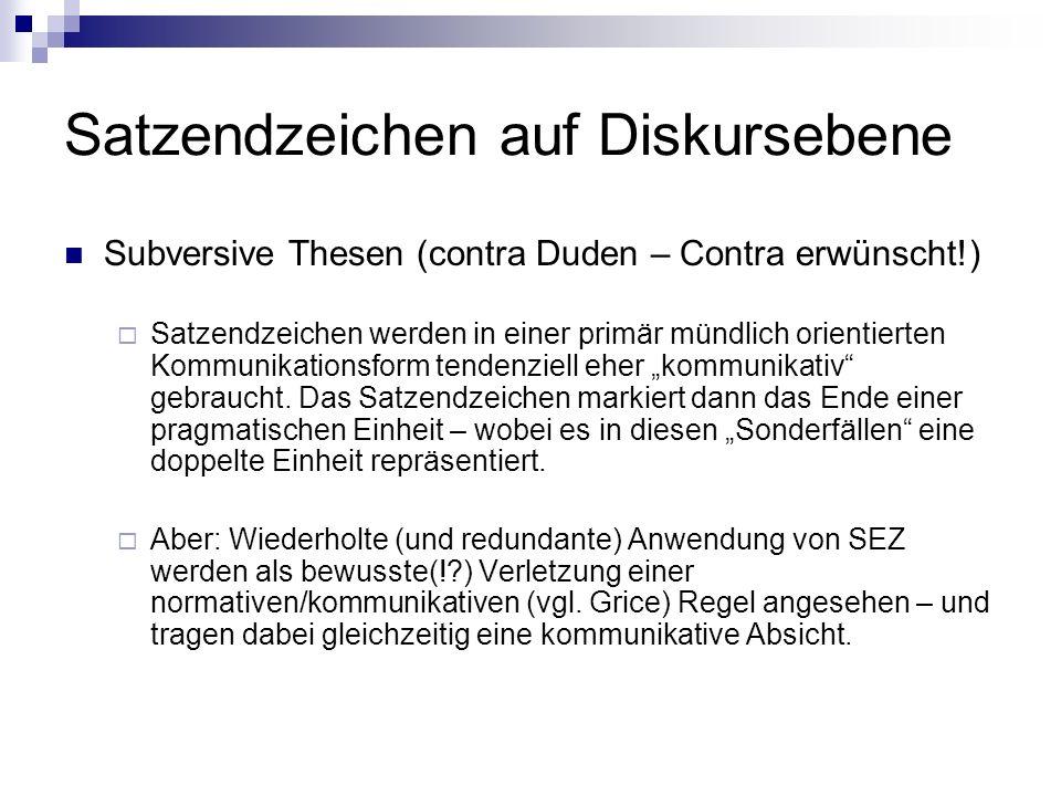 Satzendzeichen auf Diskursebene Subversive Thesen (contra Duden – Contra erwünscht!) Satzendzeichen werden in einer primär mündlich orientierten Kommu