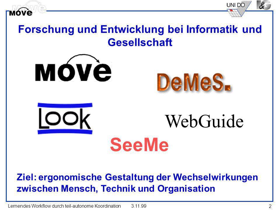 Lernendes Workflow durch teil-autonome Koordination3.11.99 2 Forschung und Entwicklung bei Informatik und Gesellschaft WebGuide SeeMe Ziel: ergonomisc