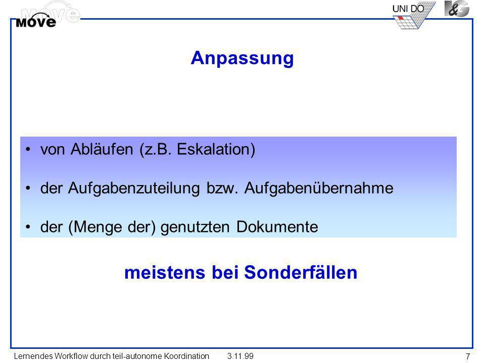 Lernendes Workflow durch teil-autonome Koordination3.11.99 7 Anpassung von Abläufen (z.B. Eskalation) der Aufgabenzuteilung bzw. Aufgabenübernahme der