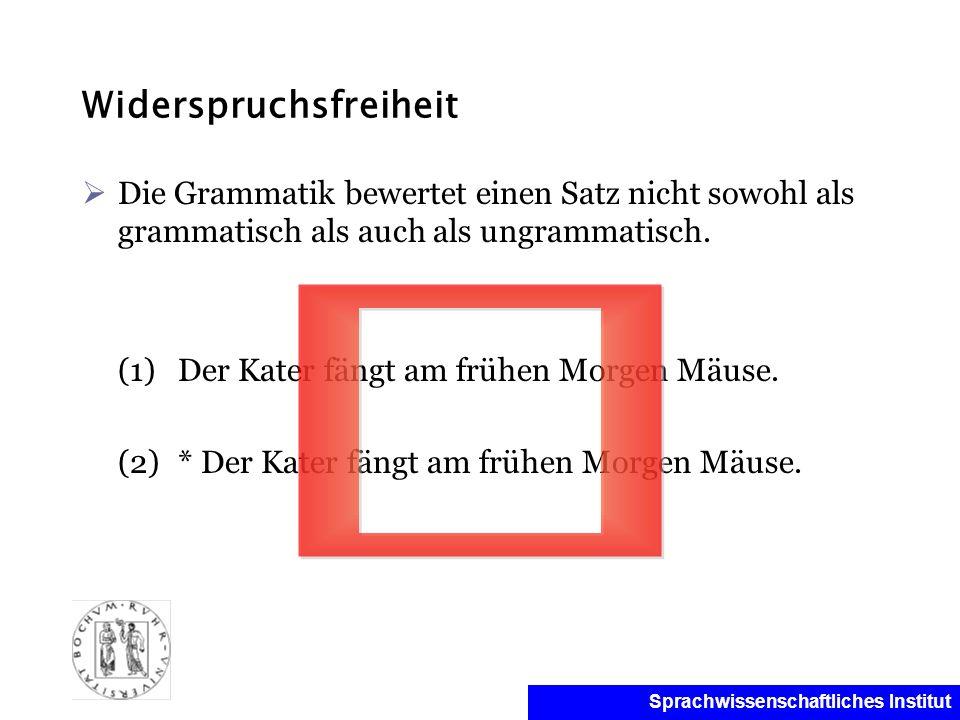 Sprachwissenschaftliches Institut Widerspruchsfreiheit Die Grammatik bewertet einen Satz nicht sowohl als grammatisch als auch als ungrammatisch. (1)D