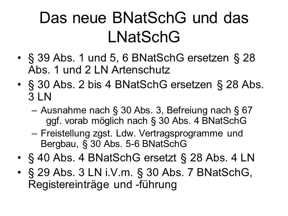 Das neue BNatSchG und das LNatSchG § 39 Abs. 1 und 5, 6 BNatSchG ersetzen § 28 Abs. 1 und 2 LN Artenschutz § 30 Abs. 2 bis 4 BNatSchG ersetzen § 28 Ab