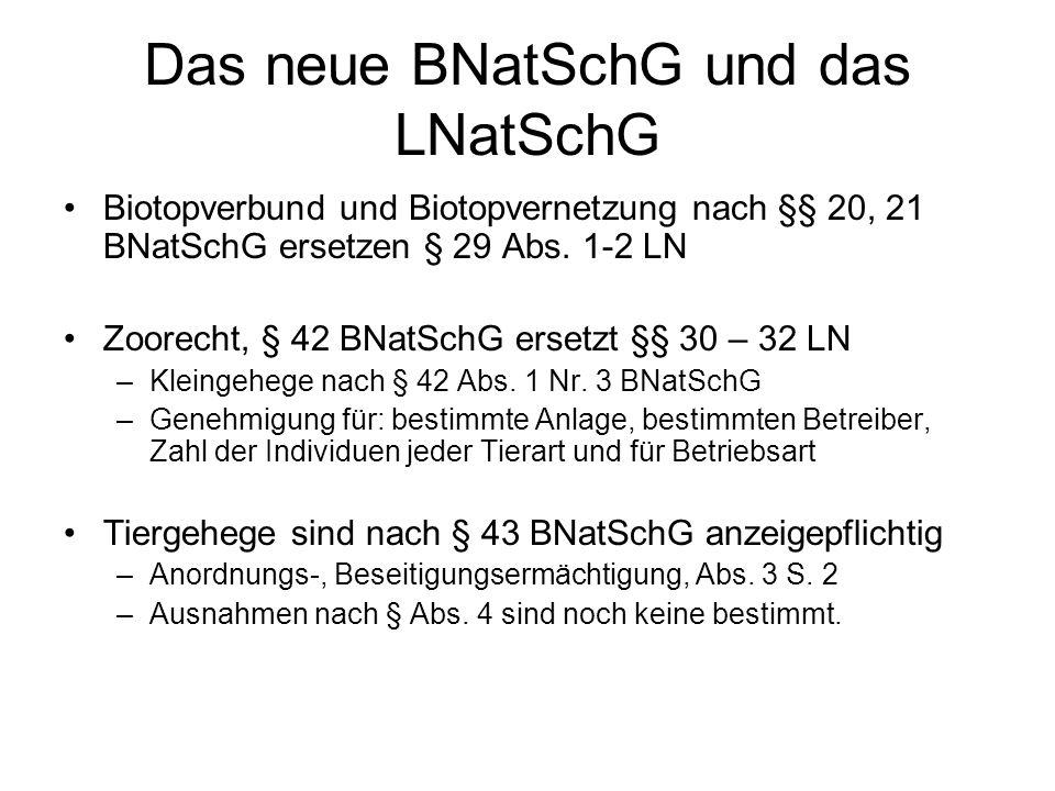 Das neue BNatSchG und das LNatSchG Biotopverbund und Biotopvernetzung nach §§ 20, 21 BNatSchG ersetzen § 29 Abs. 1-2 LN Zoorecht, § 42 BNatSchG ersetz