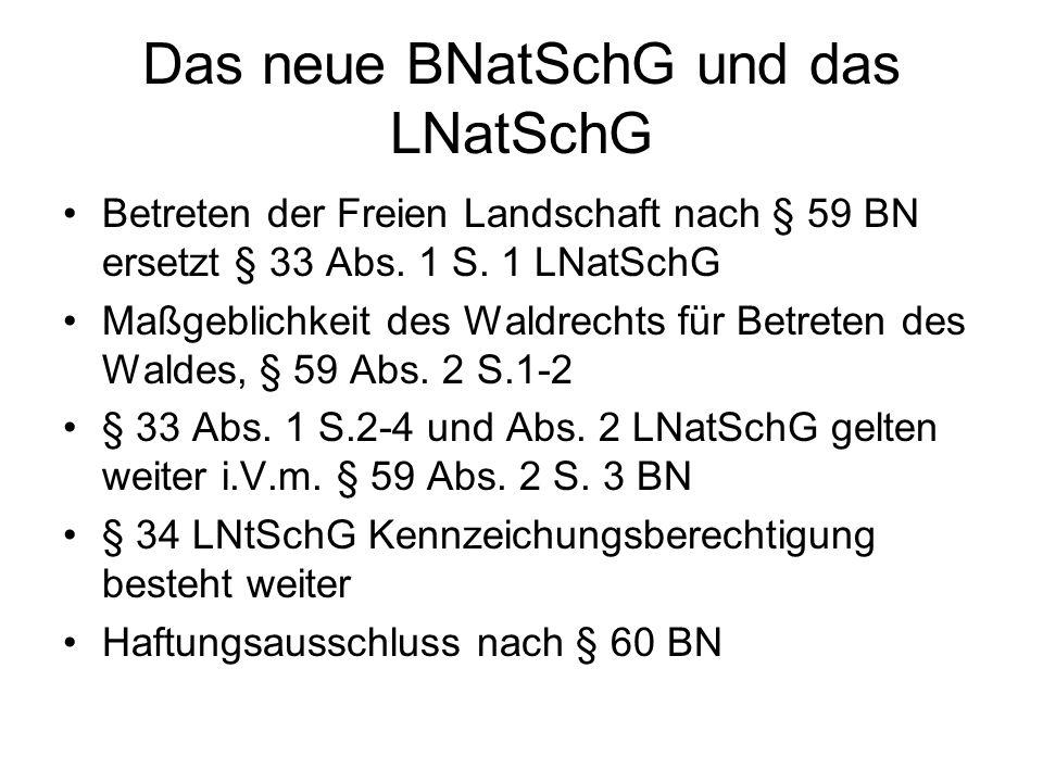 Das neue BNatSchG und das LNatSchG Betreten der Freien Landschaft nach § 59 BN ersetzt § 33 Abs. 1 S. 1 LNatSchG Maßgeblichkeit des Waldrechts für Bet