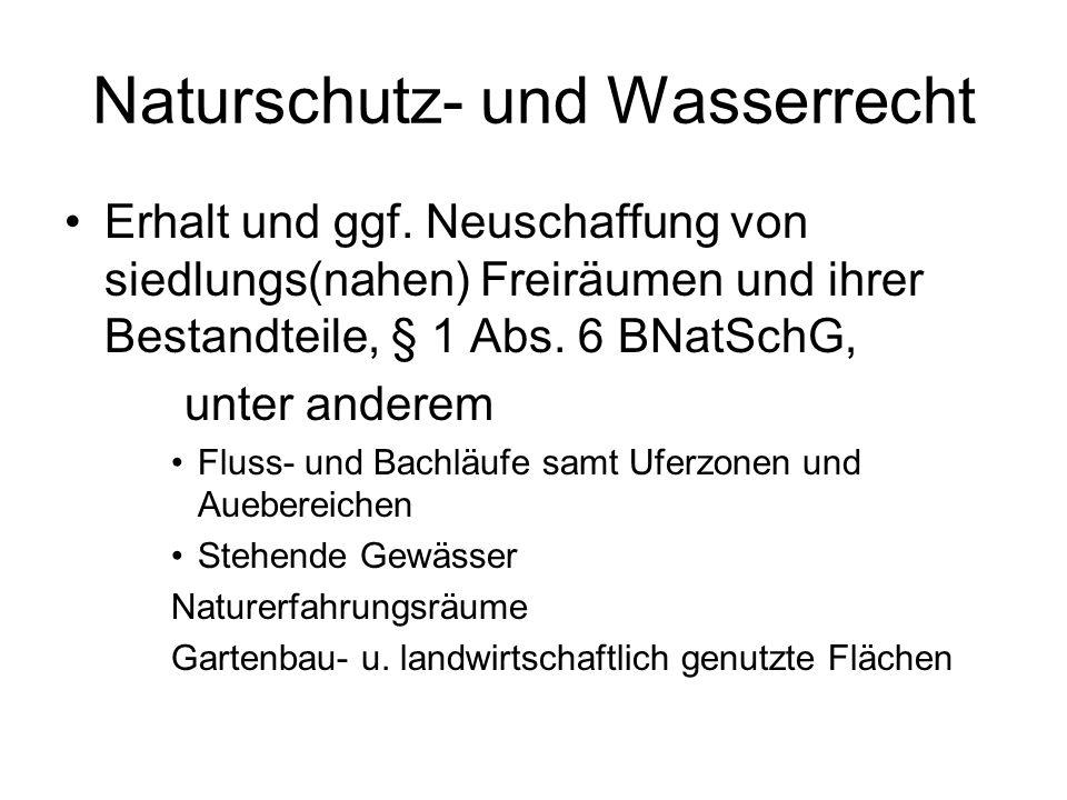 Naturschutz- und Wasserrecht Erhalt und ggf. Neuschaffung von siedlungs(nahen) Freiräumen und ihrer Bestandteile, § 1 Abs. 6 BNatSchG, unter anderem F
