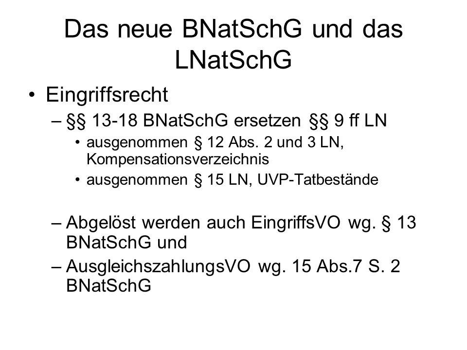 Das neue BNatSchG und das LNatSchG Eingriffsrecht –§§ 13-18 BNatSchG ersetzen §§ 9 ff LN ausgenommen § 12 Abs. 2 und 3 LN, Kompensationsverzeichnis au